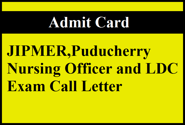JIPMER,Puducherry Nursing Officer and LDC Exam Call Letter