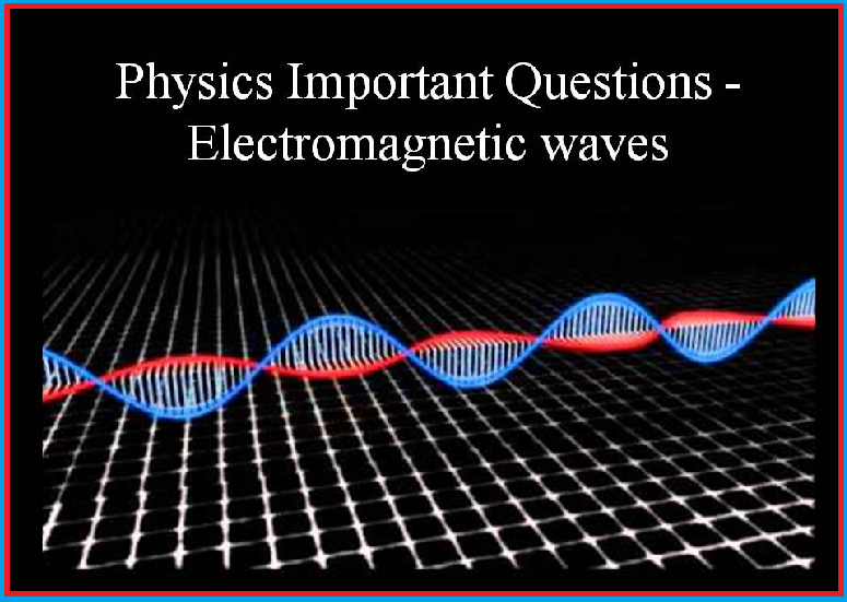 physics important questions electromagnetic waves exams daily