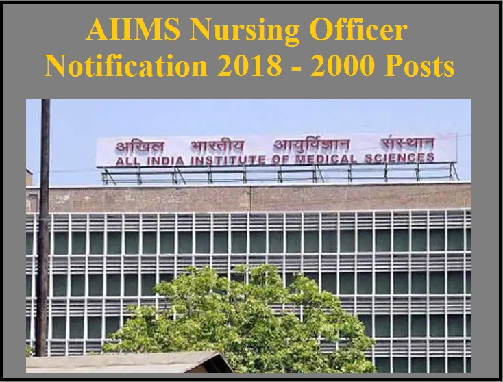 AIIMS Nursing Officer Notification 2018 - 2000 Posts | Exams