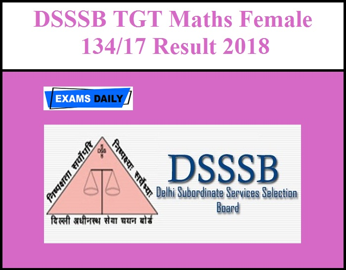 DSSSB TGT Maths Female 134/17 Result 2018 & Cutoff Marks | Exams Daily
