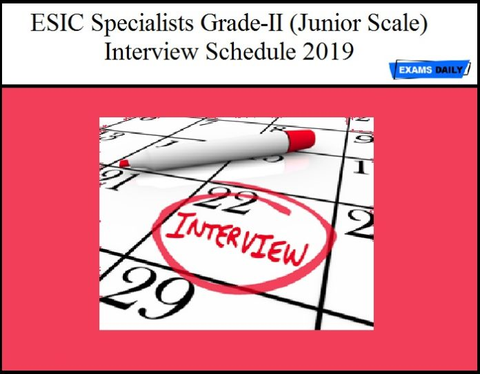ESIC Specialists Grade-II (Junior Scale) Interview Schedule 2019 Released - Download