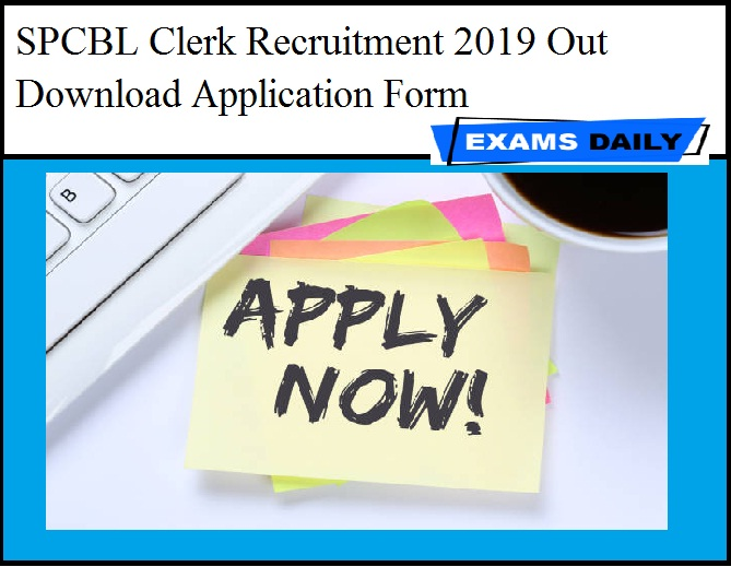 SPCBL Clerk Recruitment 2019 Out - Download Application Form