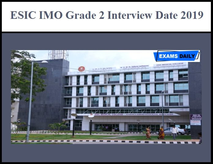 ESIC IMO Grade 2 Interview Date 2019 (Out) – Download Call Letter & Selection List