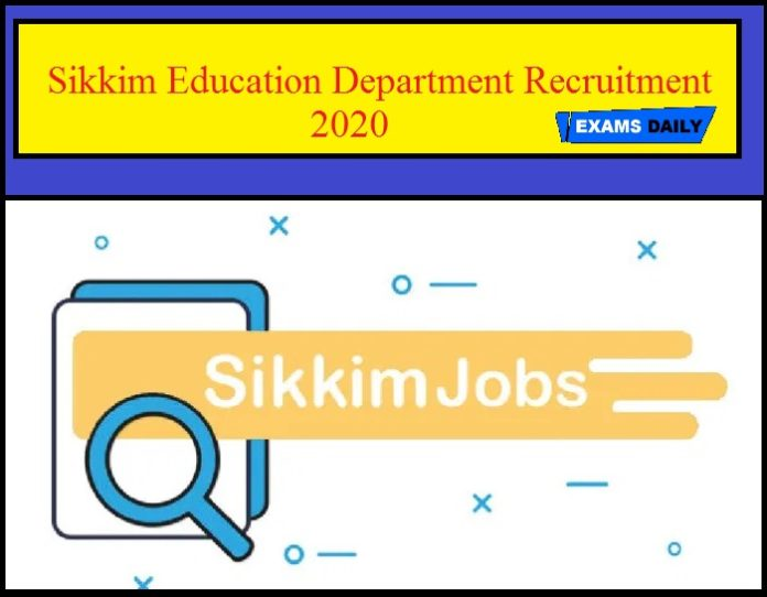Sikkim Education Department Faculty Recruitment 2020 Out – Download Notification