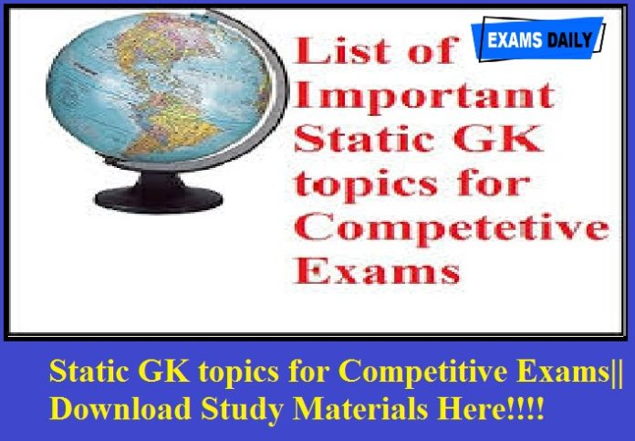 Static GK topics for Competitive Exams - Check Static GK Competitive Exams || Download Study Materials Here!!!!
