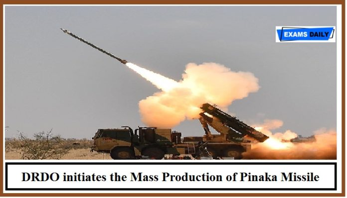 DRDO initiates the Mass Production of Pinaka Missile – Key Highlights
