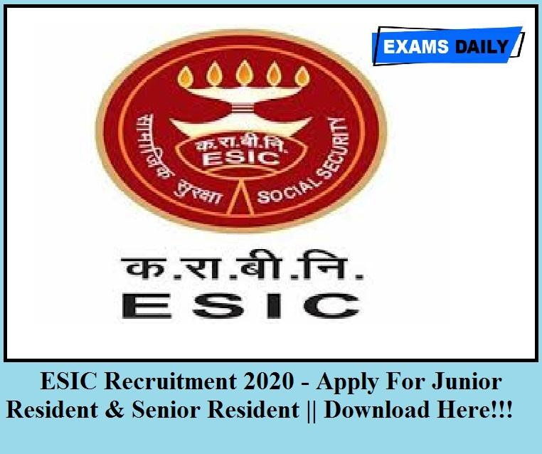 ESIC Recruitment 2020 Out - Apply For Senior Resident & Junior Resident Posts