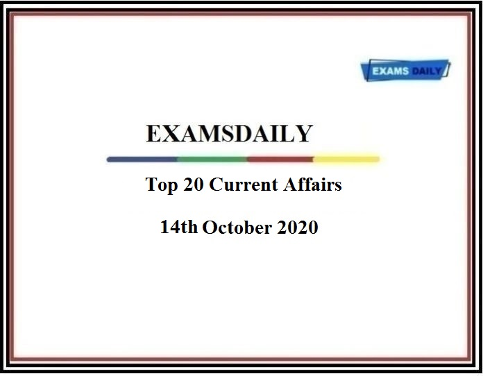 Top 20 Current Affairs of 14th October 2020