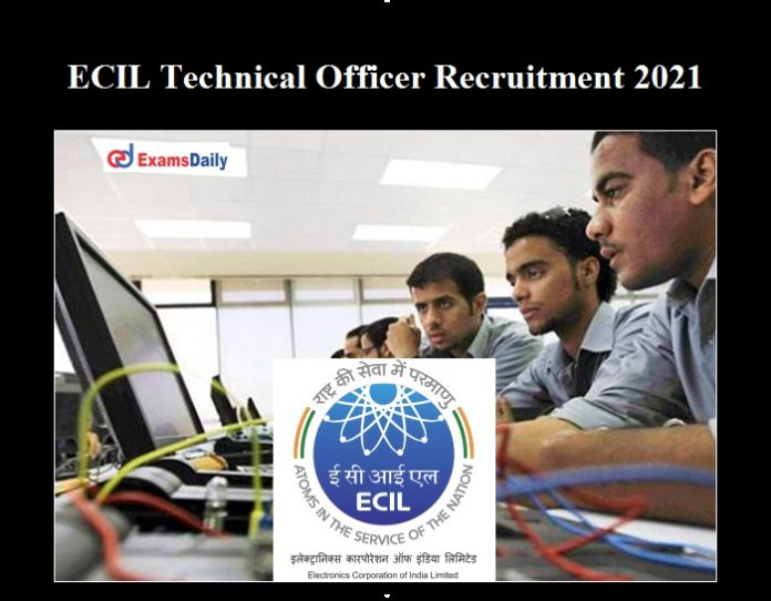 ECIL Technical Officer Recruitment 2021 OUT