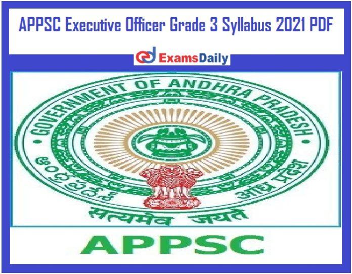 APPSC Executive Officer Grade 3 Syllabus 2021 PDF – Download Exam Pattern @ psc.ap.gov.in!!!