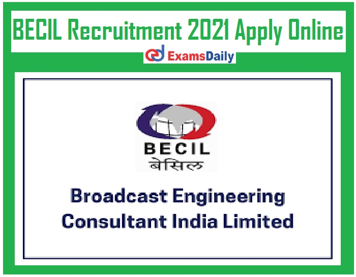 BECIL Recruitment 2021 Apply Online Out – Salary Max Rs.53, 000 PM Just Now Released!!!
