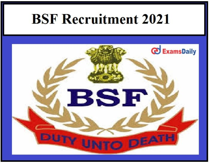 BSF Recruitment 2021 OUT – 50+ Vacancies under Group A, B, C Posts Just Now Released!!!