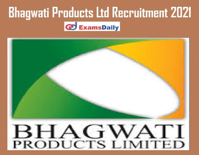 Bhagwati Products Ltd Recruitment 2021 Released by BOAT – Last Date Reminder for 300 Vacancies!!!