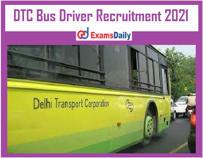 DTC Bus Driver Recruitment 2021 Out – Application Form Open till 31st December 2021 @ dtc.nic.in!!!