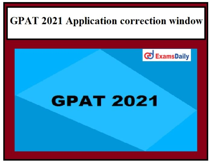 GPAT 2021 Application correction window opens – Know How to correct the particulars @gpat.nta.nic.in!!!