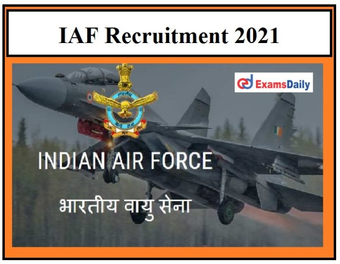 IAF Recruitment 2021 – Last Date to Apply Latest Indian Air Force Recruitment!!!