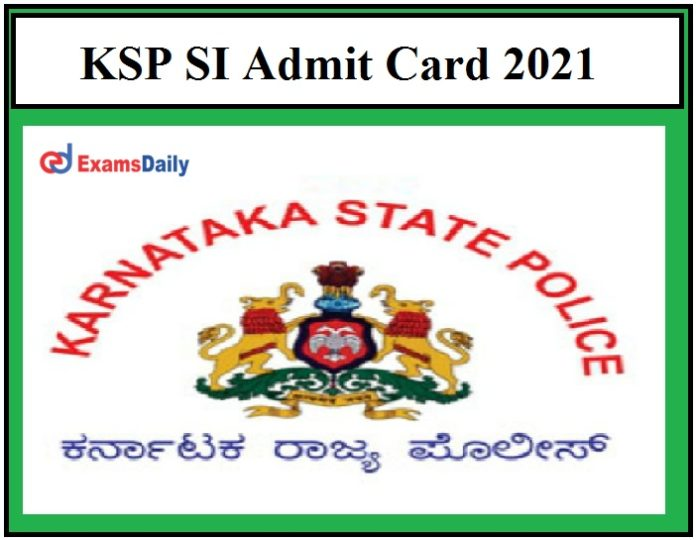KSP SI Admit Card 2021 – Check Karnataka State Police Sub Inspector Exam Date Details Here!!!