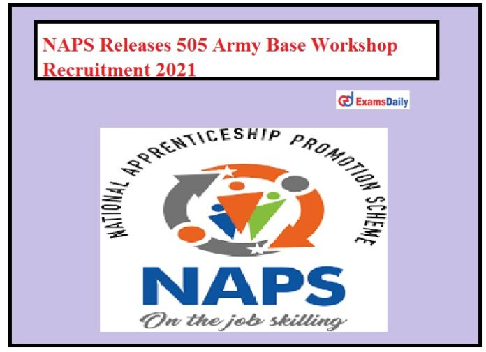 NAPS Releases 505 Army Base Workshop Recruitment 2021 Out – Apply Online!!!!