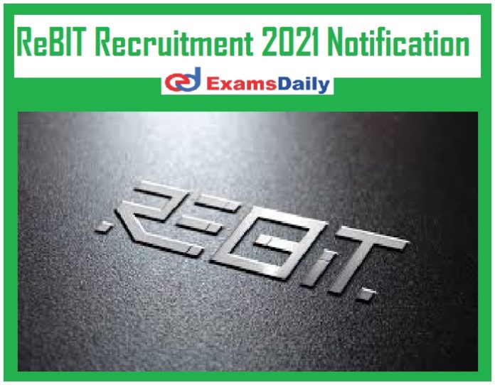 ReBIT Recruitment 2021 Notification Out – Computer Science Degree can APPLY Now Just Now Released!!!