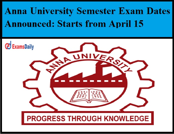 Anna University Semester Exam Dates Announced Starts from April 15