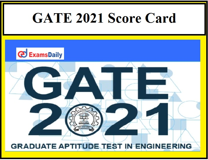 GATE 2021 Score Card OUT – Know How to Download Marks Here!!!