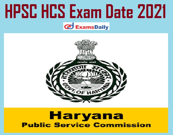 HPSC HCS Exam Date 2021 Out – Check Prelims Admit Card Details Here!!!