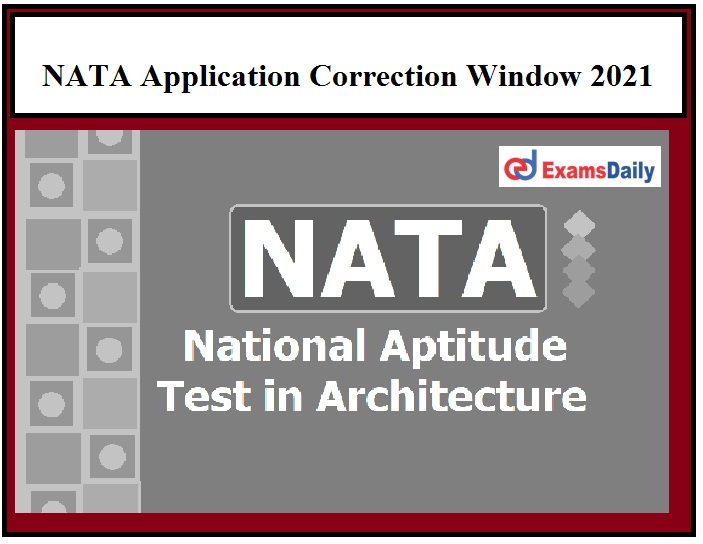 NATA Application Correction Window 2021 Opens on 26 March, Correct the Particulars if any!!!
