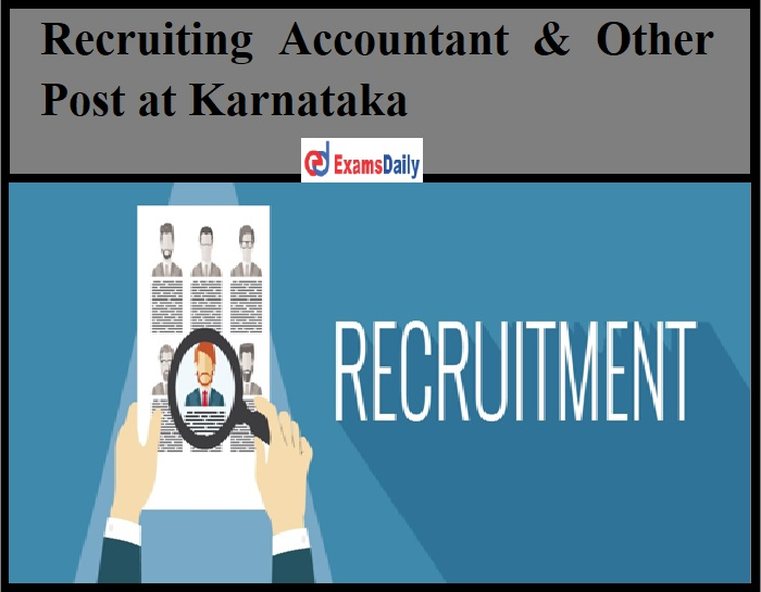 Recruiting Accountant & Other Post at Karnataka, 45 Vacancies!!!
