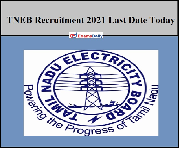 TNEB Recruitment 2021 Last Date Today