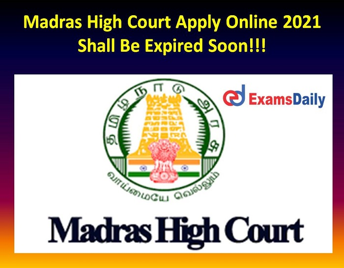Madras High Court Apply Online 2021 Shall Be Expired Soon!!!