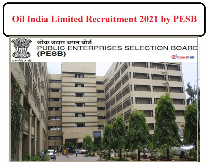 OIL India limited Jobs 2021 Released by Public Enterprises Selection Board