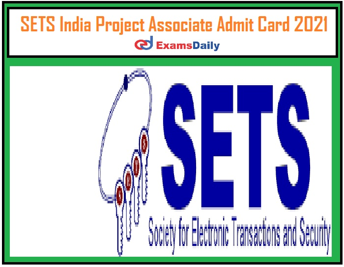SETS India Project Associate Admit Card 2021 – Download Written Test Interview Date Here!!!