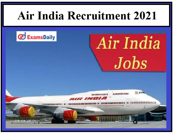Air India Vacancies 2021 Registration Last Date Extended, Don't miss this chance Here's How to Apply!!!
