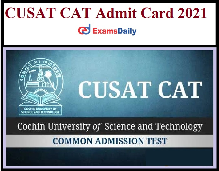 CAT 2021 Admit Card Date & Exam Date Released By CUSAT_ Download Here!!!