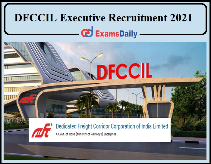 Executive Job Interview 2021 Will Be Conducted By DFCCIL- Apply Now!!!