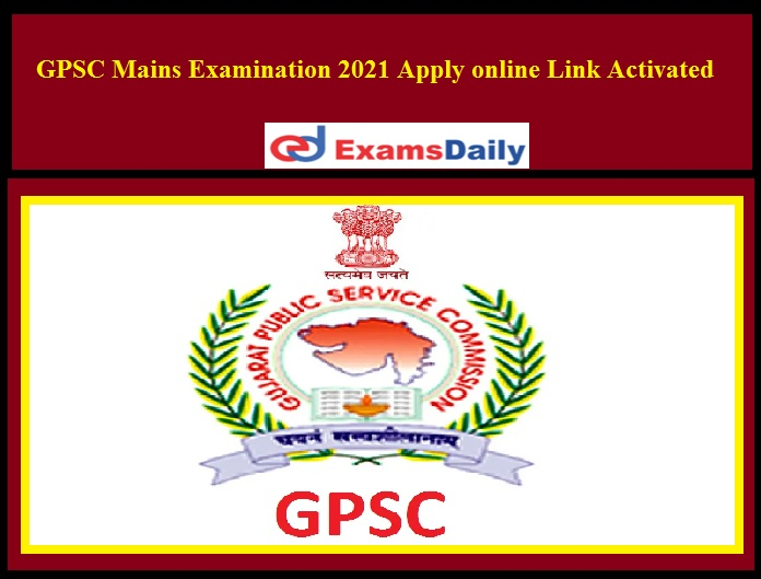 GPSC Mains Examination 2021 Apply online Link Activated