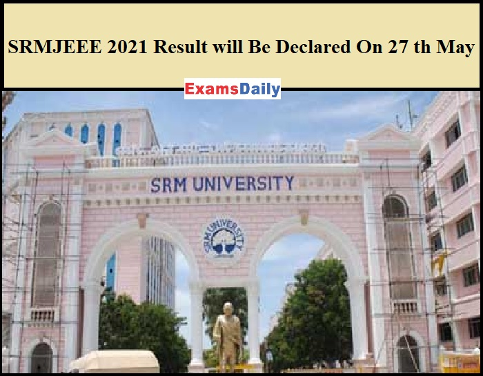 SRMJEEE 2021 Result will Be Declared On 27 th May