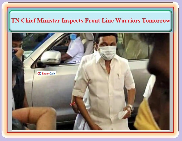 TN Chief Minister Inspects Front Line Warriors Tomorrow