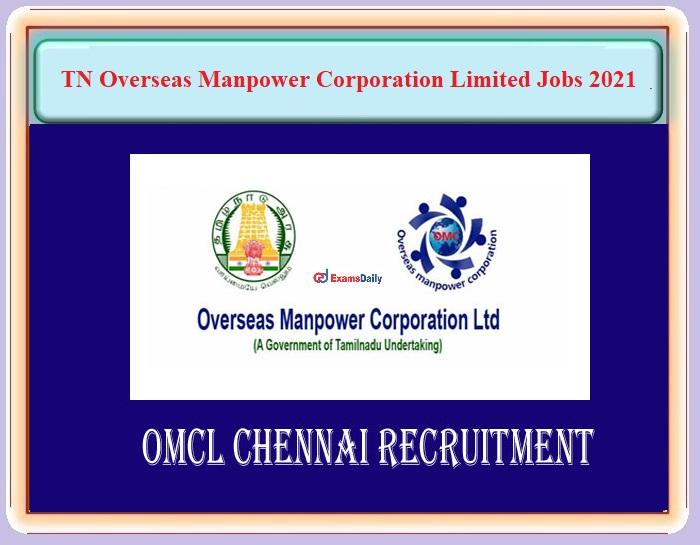 Tamil Nadu Overseas Manpower Corporation (OMCL Chennai) Recruitment 2021 Released