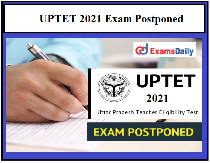 UPTET 2021 Exam deferred in a view of COVID19, Here Latest Updates!!!