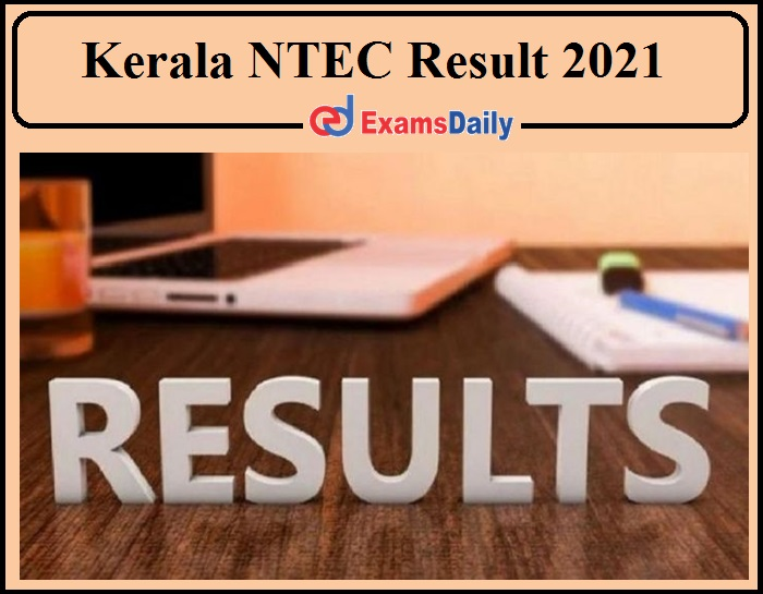 Kerala NTEC Result 2020-2021 Released- Download Scrutiny, Revaluation Results Now!!!