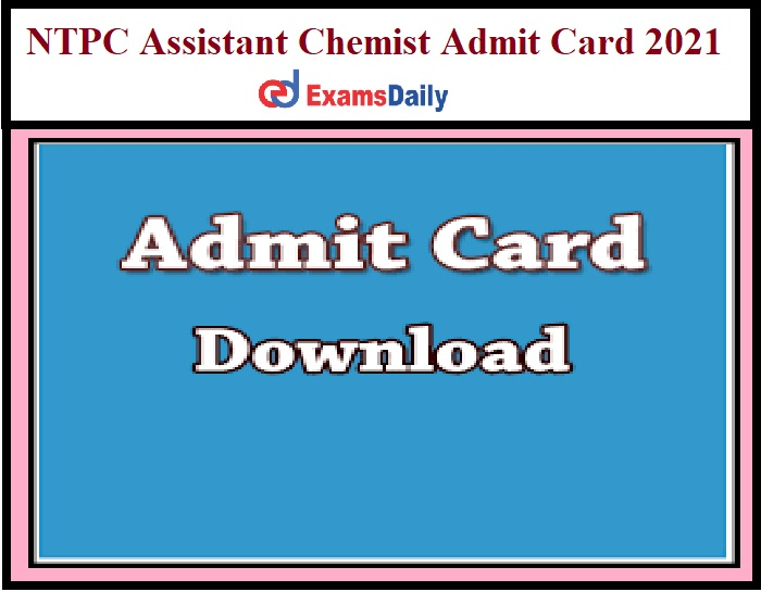 NTPC Assistant Chemist Admit Card 2021 Out – Download AE Online Test Date Here!!!