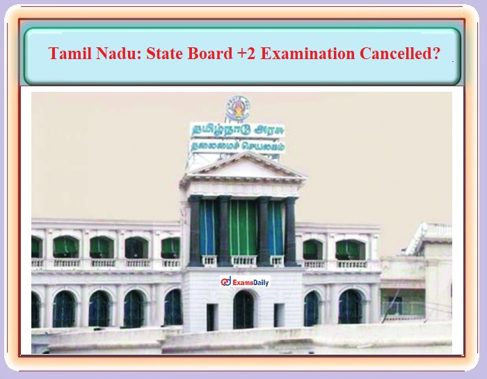 Tamil Nadu State Board +2 Examination Cancelled – CM Consultation Today