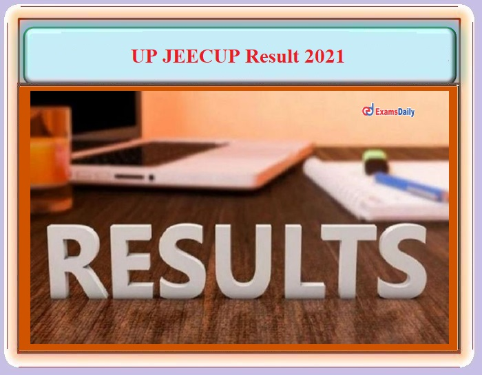 UP JEECUP Result 2021 – Download Group A, B, K, E1 and E2 Rank List Details Here!!!