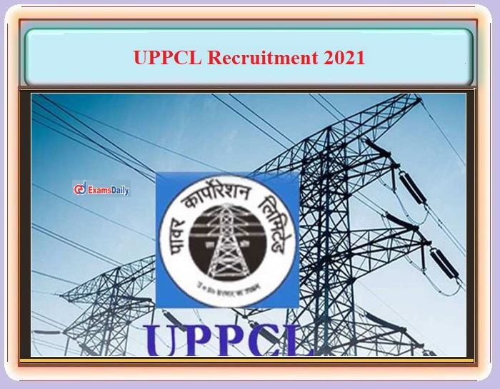 UPPCL Recruitment 2021 Notification OUT – For 300+ Assistant Accountant, ARO and Camp Assistant Post!!!