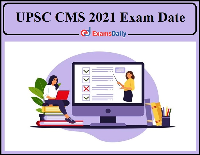 UPSC CMS 2021 Exam Date Announced- Check Admit Card Details!!!UPSC CMS 2021 Exam Date Announced- Check Admit Card Details!!!
